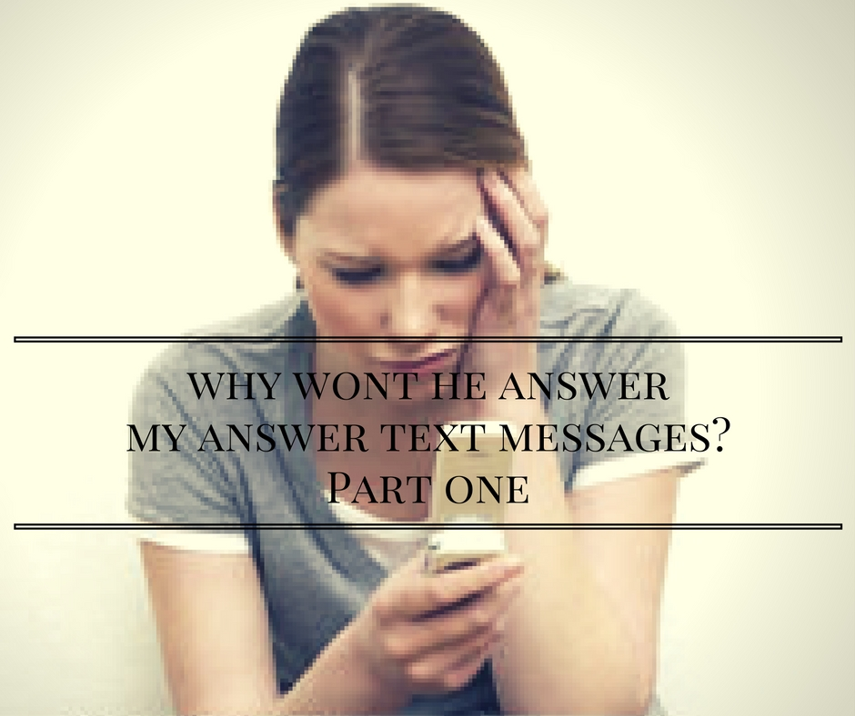 Why Won't He Answer My Text Messages? – Part One – Knowing the