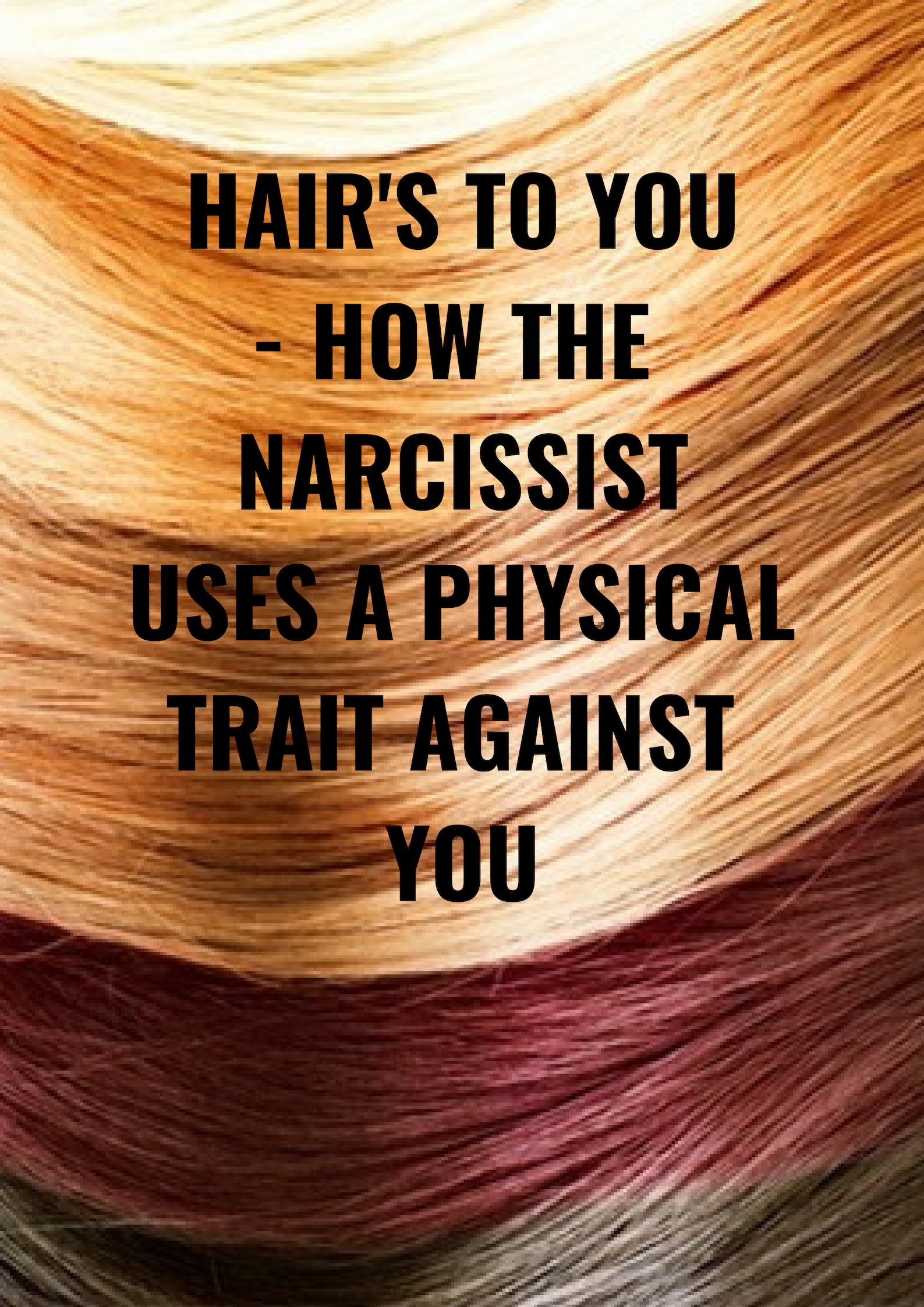 Hair's To You – How The Narcissist Uses A Physical Trait